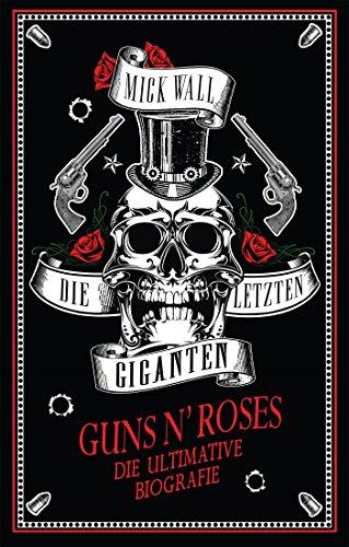 Guns N' Roses - Die letzten Giganten: Die ultimative Biografie (Gun-filme)