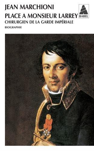Place à Monsieur Larrey : Chirurgien de la garde impériale par Jean Marchioni