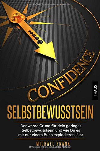 Selbstbewusstsein: Der wahre Grund für dein geringes Selbstbewusstsein und wie Du es mit nur einem Buch explodieren lässt