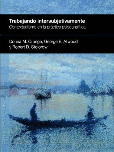 TRABAJANDO INTERSUBJETIVAMENTE: Contextualismo en la práctica psicoanalítica (Pensamiento Relacional)
