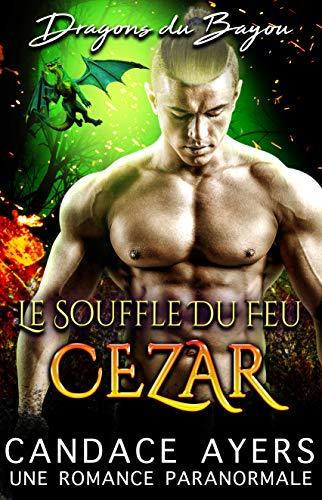 Le Souffle du Feu: Cezar: Une Romance Paranormale (Dragons du Bayou t. 2) par Candace Ayers