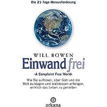 Einwandfrei: 'A Complaint Free World' - Wie Sie aufhören, über Gott und die Welt zu klagen und stattdessen anfangen, wirklich das Leben zu genießen - Die 21-Tage-Herausforderung