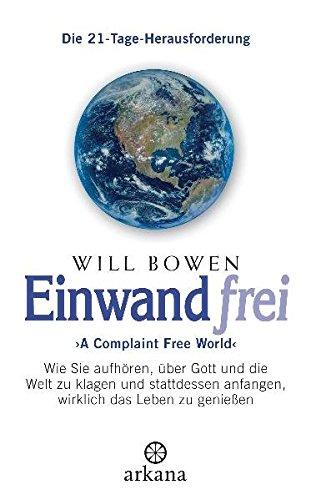 Preisvergleich Produktbild Einwandfrei: 'A Complaint Free World' - Wie Sie aufhören, über Gott und die Welt zu klagen und stattdessen anfangen, wirklich das Leben zu genießen - Die 21-Tage-Herausforderung