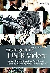 Einsteigerkurs DSLR-Video: Mit der richtigen Ausrüstung, Technik und Vorbereitung zum perfekten Dreh und Schnitt