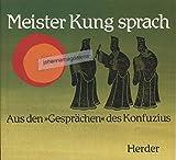 Meister Kung sprach. Aus den Gesprächen des Konfuzius -