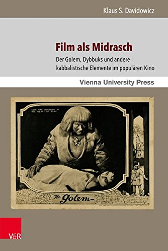 Film als Midrasch: Der Golem, Dybbuks und andere kabbalistische Elemente im populären Kino (Poetik, Exegese und Narrative / Poetics, Exegesis and ... Studies in Jewish Literature and Art, Band 6)