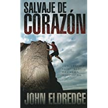 Salvaje de Corazon: Descubramos el Secreto del Alma Masculina (Spanish Edition) by John Eldredge (2010-06-01)