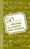 Telecharger Livres 50 Exercices pour Resoudre les Conflits Sans Violence (PDF,EPUB,MOBI) gratuits en Francaise