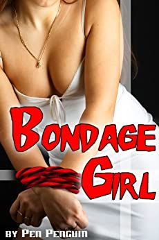 Bondage Girl (BDSM spanking pain play erotica) (English Edition) di [Penguin, Pen]