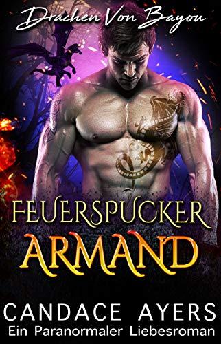 Feuerspucker Armand (Drachen Von Bayou 5) -