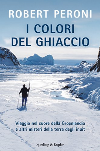 i-colori-del-ghiaccio-viaggio-nel-cuore-della-groenlandia-e-altri-misteri-della-terra-degli-inuit