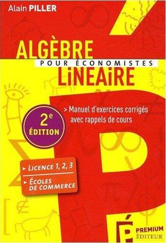 Algèbre linéaire pour économistes : Manuel d'exercices corrigés avec rappels de cours