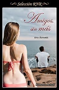 Amigos, sin más par Ana Alvarez