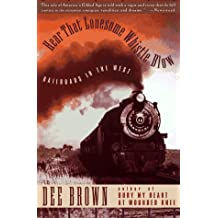Hear That Lonesome Whistle Blow by Dee Brown (1994-11-01)