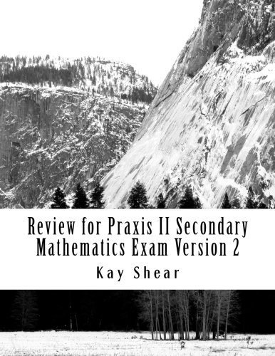 Review for Praxis II Secondary Mathematics Exam Version 2: Test Codes 0061 and 5061 and 5161 by Kay Shear - Praxis-test 5161