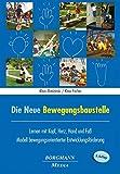 Die Neue Bewegungsbaustelle: Lernen mit Kopf, Herz, Hand und Fuss - Modell bewegungsorientierter Entwicklungsförderung
