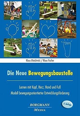 Die Neue Bewegungsbaustelle: Lernen mit Kopf, Herz, Hand und Fuss - Modell bewegungsorientierter (Herz Fuß)