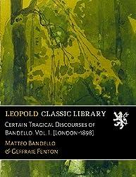 Certain Tragical Discourses of Bandello. Vol. I. [London-1898]