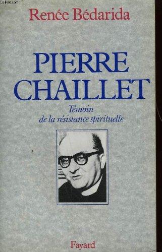 Pierre Chaillet : Témoin de la résistance spirituelle par Renée Bédarida