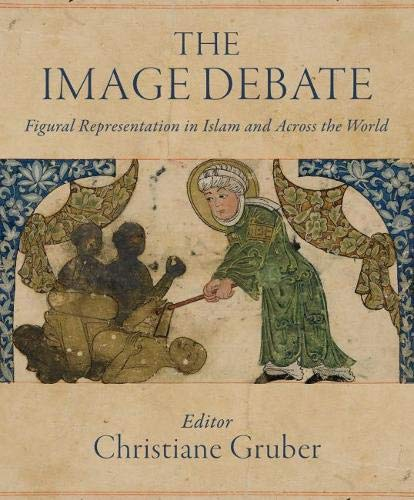 The Image Debate: Figural representation in Islam and across the world (Art  History and Architecture)