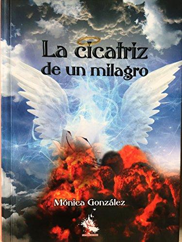 La Cicatriz de un Milagro por Monica Gonzalez