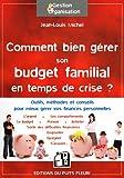 Telecharger Livres Comment bien gerer son budget familial en temps de crise Outils methodes et conseils pour mieux gerer vos finances personnelles (PDF,EPUB,MOBI) gratuits en Francaise