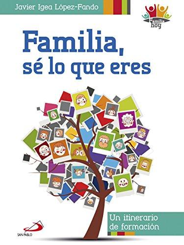 Familia, sé lo que eres (Familia hoy) por Javier Igea López