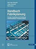 Handbuch Fabrikplanung: Konzept, Gestaltung und Umsetzung wandlungsfähiger Produktionsstätten