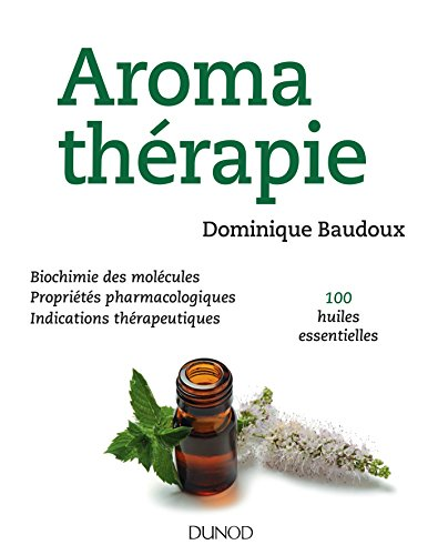 Aromathérapie - 100 huiles essentielles par Dominique Baudoux