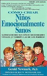 Como Criar Niños Emocionalmente Sanos: Satisfaciendo Sus Cinco Necesidades Vitales Y También Las de los Padres! Edición Actualizada (Spanish Edition)