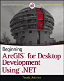 Beginning ArcGIS for Desktop Development Using .NET by Pouria Amirian (26-Apr-2013) Paperback