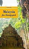 Malaysia fürs Handgepäck: Geschichten und Berichte - Ein Kulturkompass (Bücher fürs Handgepäck) (Unionsverlag Taschenbücher)