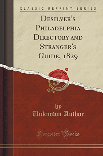 Desilver's Philadelphia Directory and Stranger's Guide, 1829 (Classic Reprint)