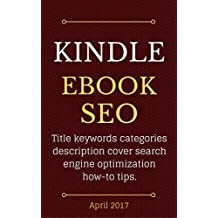 Kindle eBook SEO: Amazon KDP self-publishing title keywords categories description cover search engine optimization how-to tips (English Edition)