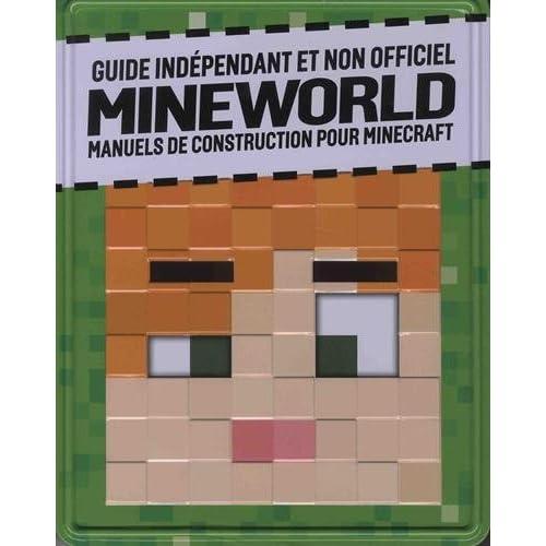 Guide indépendant et non officiel Mineworld : Manuels de construction pour Minecraft