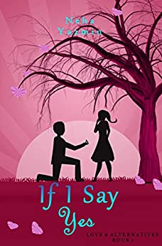 If I Say Yes (Love & Alternatives Book 1) by [Yazmin, Neha]