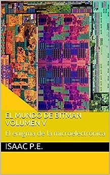 El mundo de Bitman Volumen V: El enigma de la microelectrónica de [P.E., Isaac]