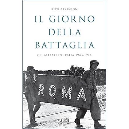 Il Giorno Della Battaglia: Gli Alleati In Italia 1943-1944
