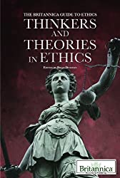 Thinkers and Theories in Ethics (The Britannica Guide to Ethics)