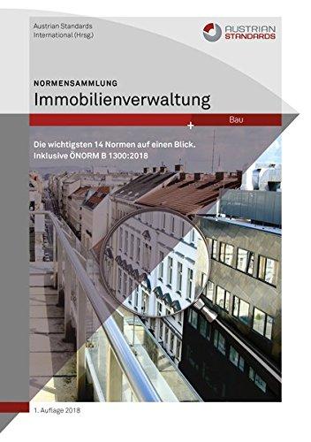 Normensammlung Immobilienverwaltung: Die wichtigsten 14 Normen auf einen Blick. Inklusive ÖNORM B 1300:2018 - Management Civil Engineering