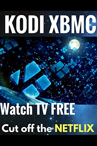 KODI XBMC: Watch Thousands of Movies & Tv Shows For Free On Your Pc Mac or Android Device Cancel Netflix Watch Free tv (kodi app,kodi book,kodi xbmc, Band 2) (How To Watch Tv Shows)