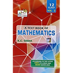TEXT BOOK OF MATHEMATICS : ACCORDING TO THE LATEST CBSE SYLLABUS AND NCERT GUIDELINES,CBSE 5 (CLASS - 12) VOL - II PB.....