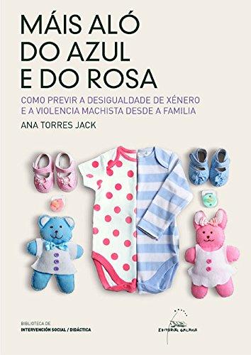 Máis aló do azul e do rosa. Como prevenir a desigualdade de xénero e a violencia machista dende a infancia (Biblioteca de Intervención Social)