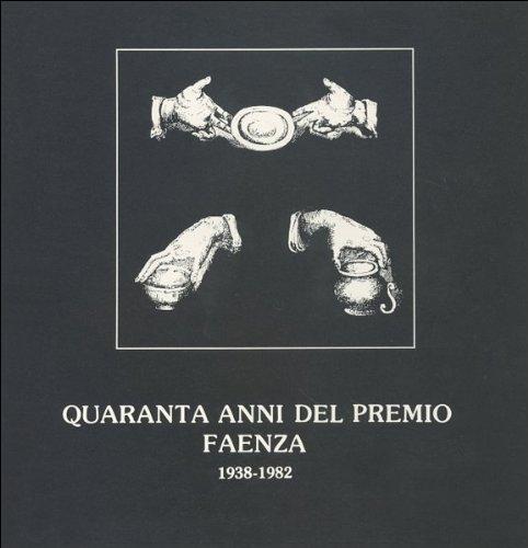 Quaranta anni del Premio Faenza. 1938-1982