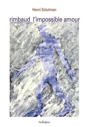 Arthur Rimbaud, l'impossible amour : Lecture