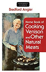 Home Book of Cooking Venison and Other Natural Meats (Stackpole Classics)