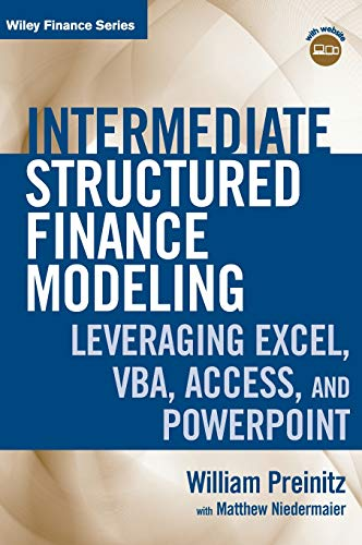 Intermediate Structured Finance Modeling: Leveraging Excel, VBA, Access, and Powerpoint. with Website (Wiley Finance Editions) -