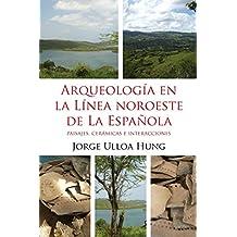 Arqueologia en la Linea Noroeste de La Espanola: Paisajes, ceramicas e interacciones