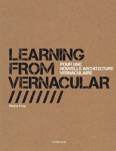 Learning from Vernacular : Pour une nouvelle architecture vernaculaire par Pierre Frey