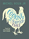 Cooking with the MasterChef: Food for Your Family & Friends by Michel Roux Jr. (2012-12-18)